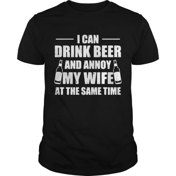I Can Drink Beer And Annoy My Wife At The Same Time Shirt