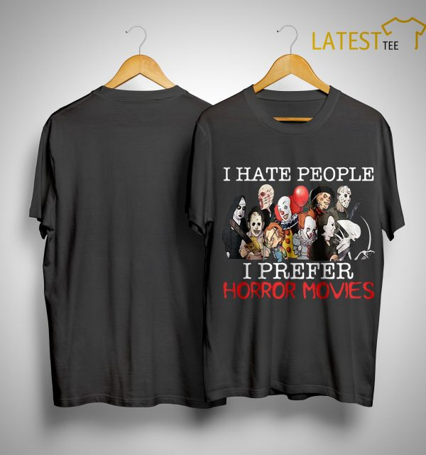 I Hate People I Prefer Horror Movies Shirt