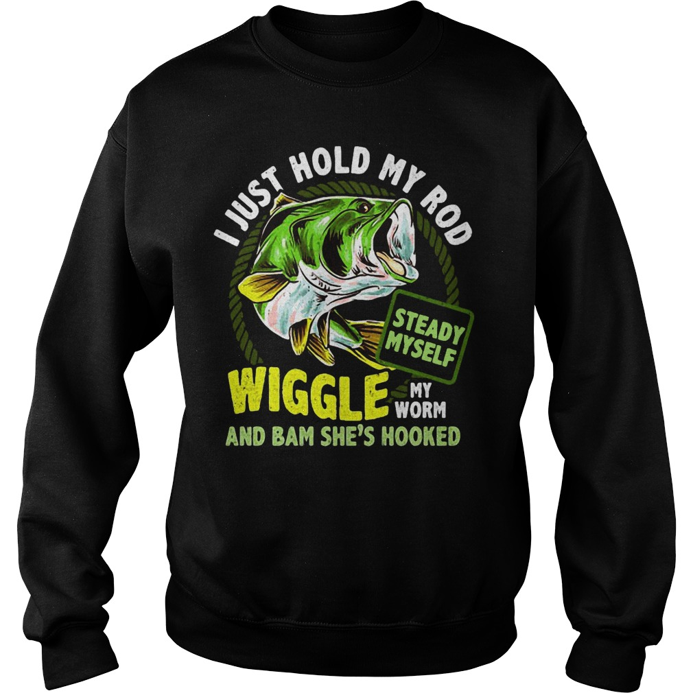 I Just Hold My Rob Steady Myself Wiggle My Worm And Bam She's Hooked Sweater