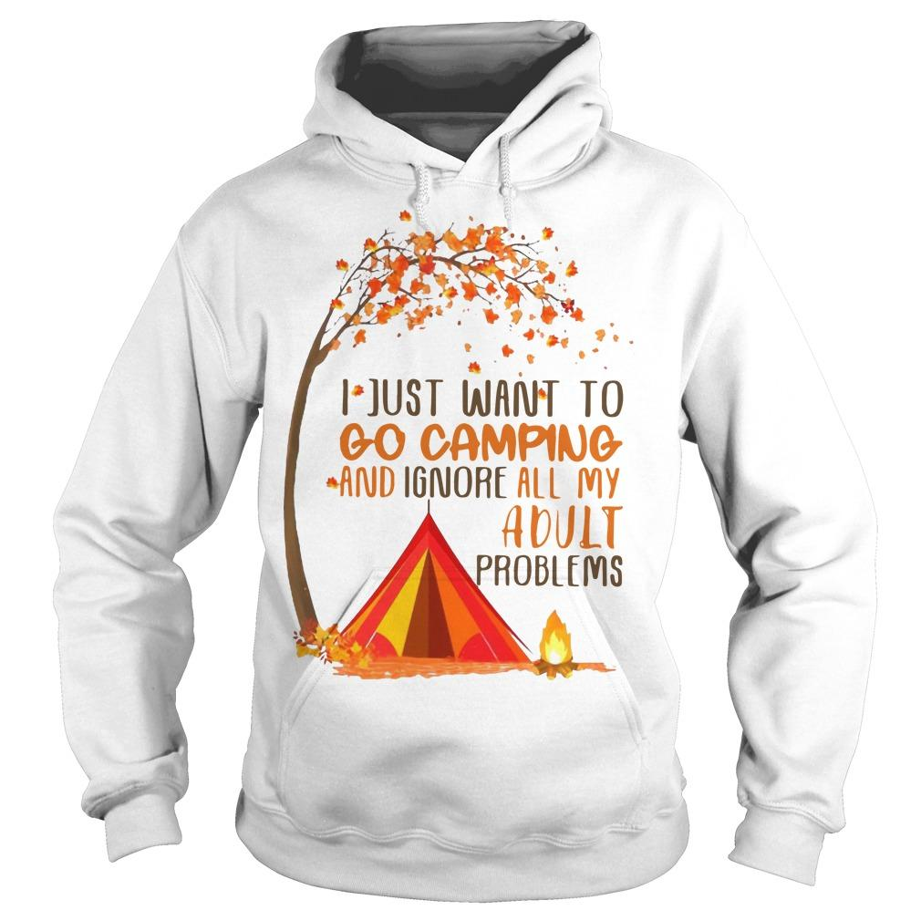 I Just Want To Go Camping And Ignore All My Adult Problems Hoodie