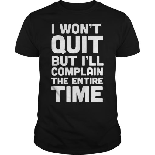 I Won't Quit But I'll Complain The Entire Time