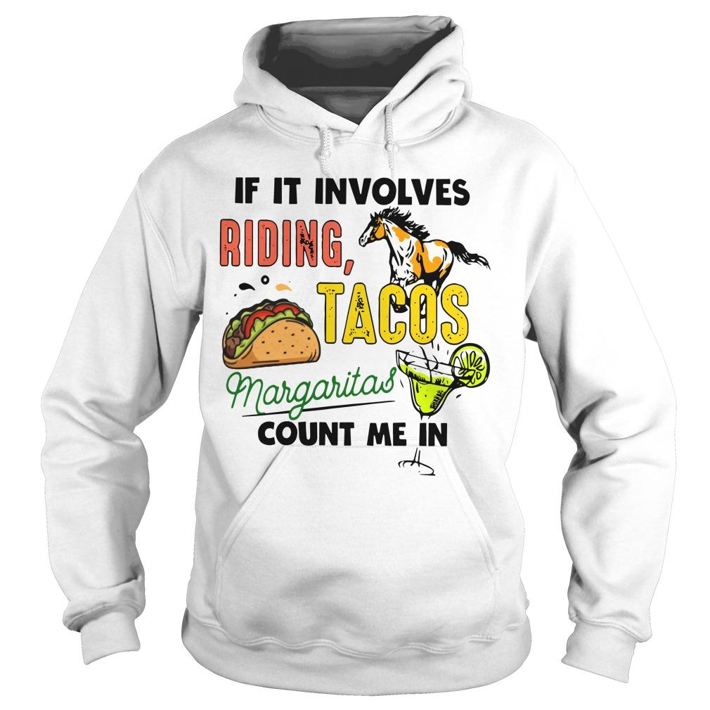 If It Involves Riding Tacos And Margaritas Count Me In Hoodie