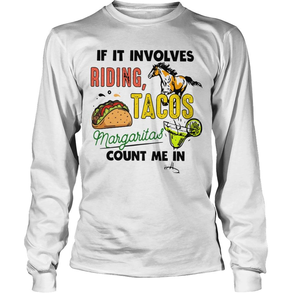If It Involves Riding Tacos And Margaritas Count Me In Longsleeve