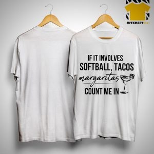 If It Involves Softball Tacos Margaritas Count Me In Shirt
