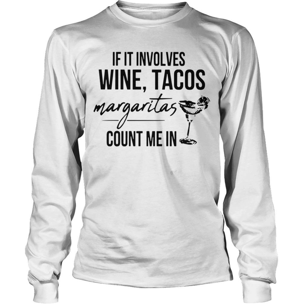 If It Involves Wine Tacos Margaritas Count Me In Longsleeve