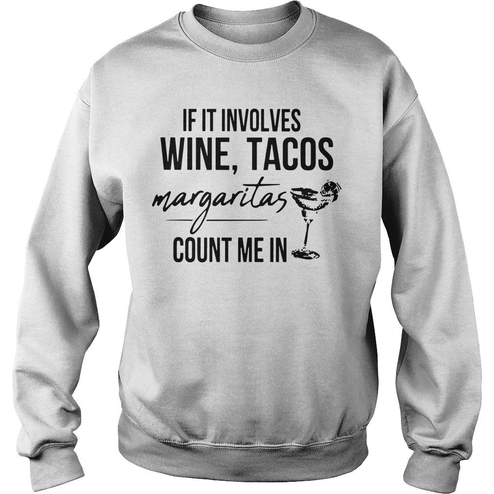 If It Involves Wine Tacos Margaritas Count Me In Sweater