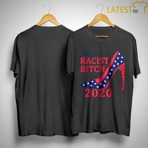 Im A Racist Bitch 2020 Shirt