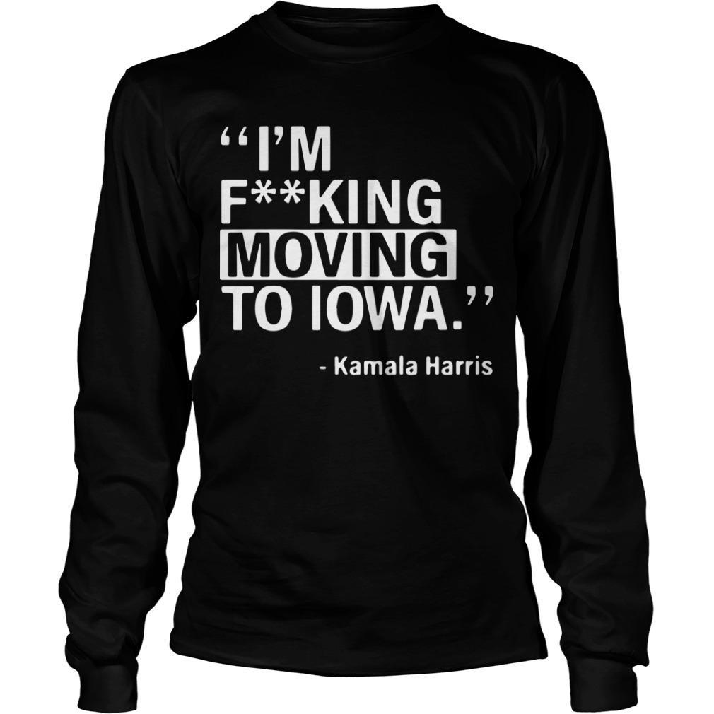 I'm Fucking Moving To Iowa Kamala Harris Longsleeve