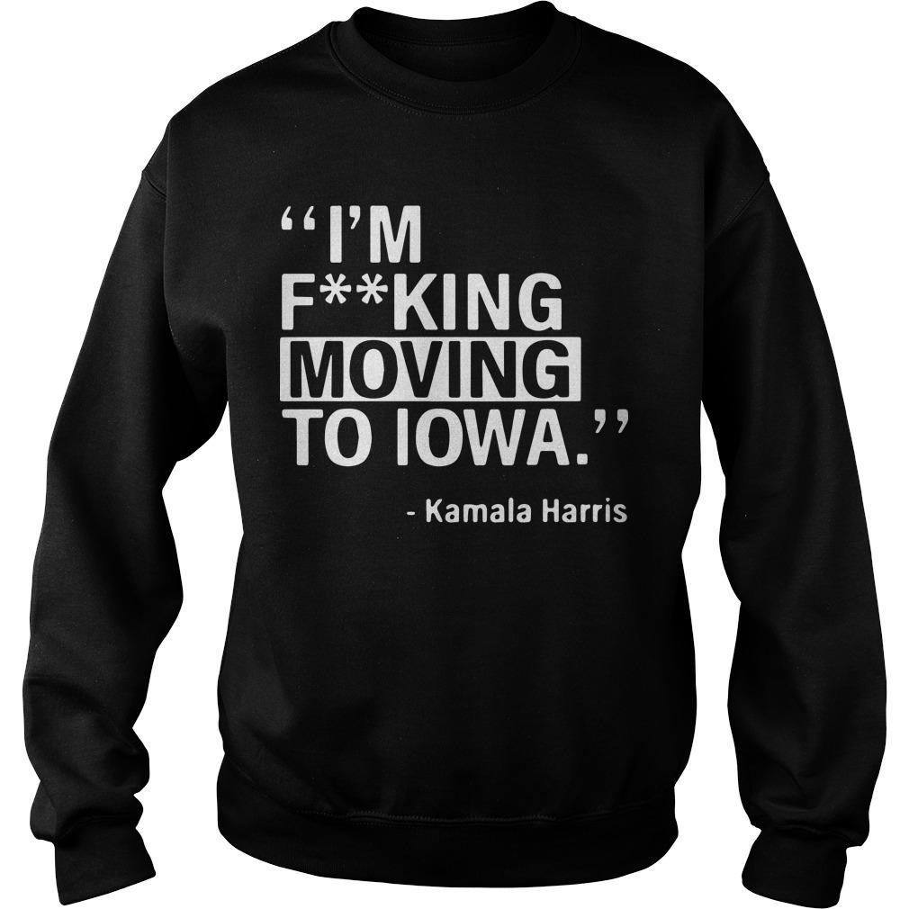 I'm Fucking Moving To Iowa Kamala Harris Sweater
