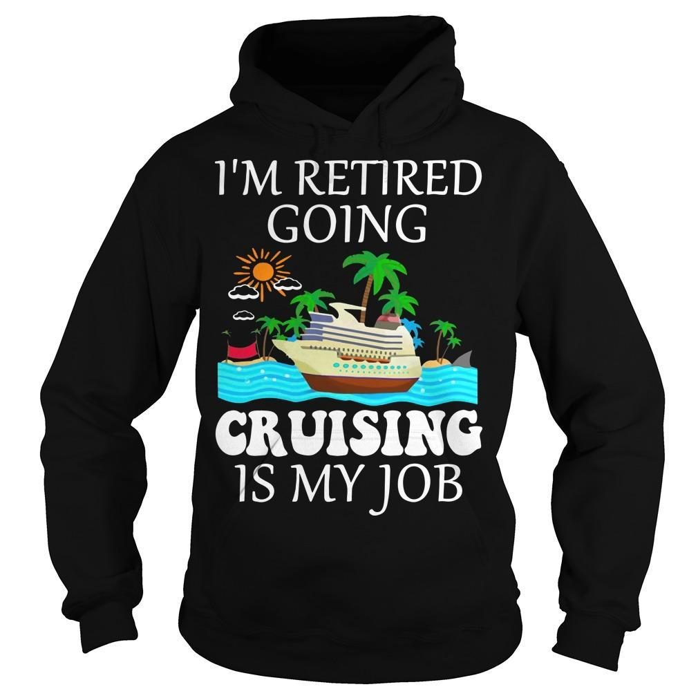 I'm Retired Going Cruising Is My Job Hoodie