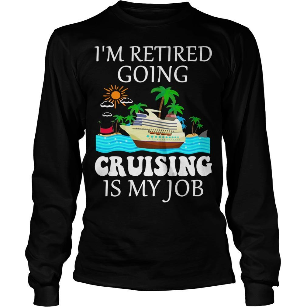 I'm Retired Going Cruising Is My Job Longsleeve