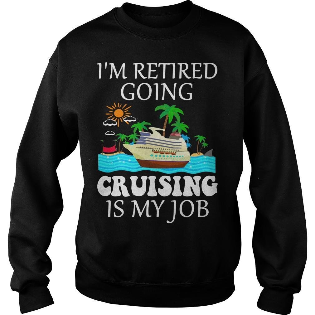 I'm Retired Going Cruising Is My Job Sweater