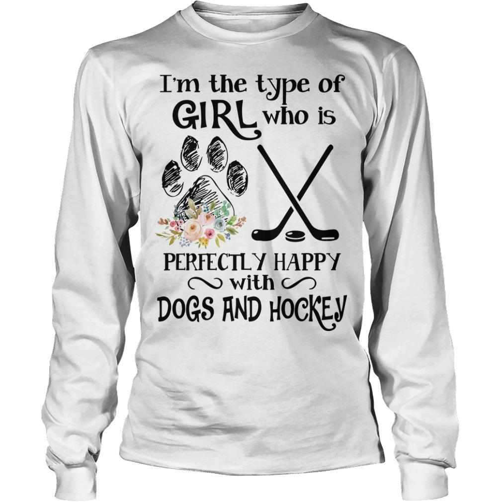 I'm The Type Of Girl Who Is Perfectly Happy With Dogs And Hockey Longsleeve