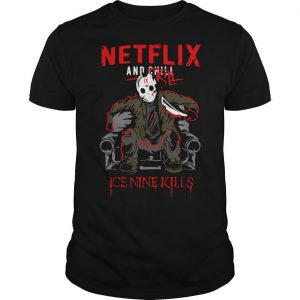 Jason Voorhees Netflix And Chill Kill Ice Nine Kills Shirt