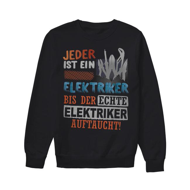 Jeder Ist Ein Elektriker Bis Der Echte Elektriker Auftaucht Sweater