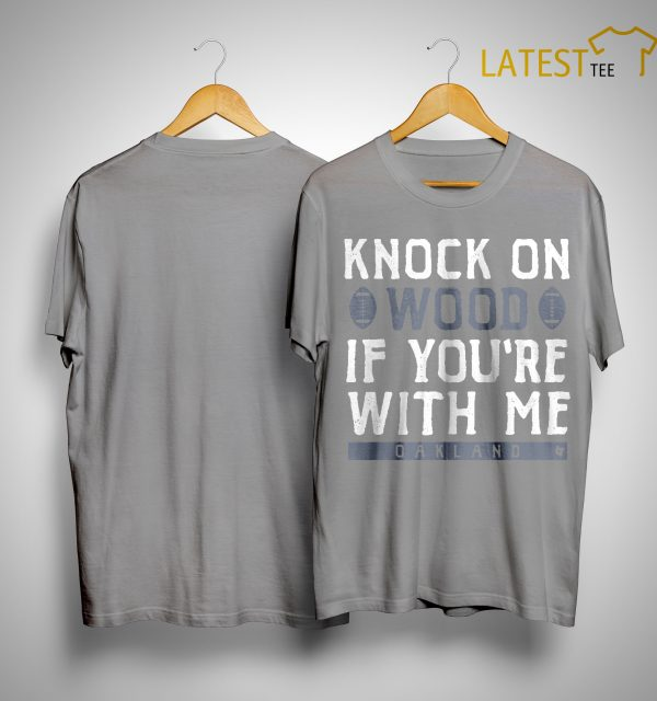 Knock On Wood If You're With Me Oakland Shirt