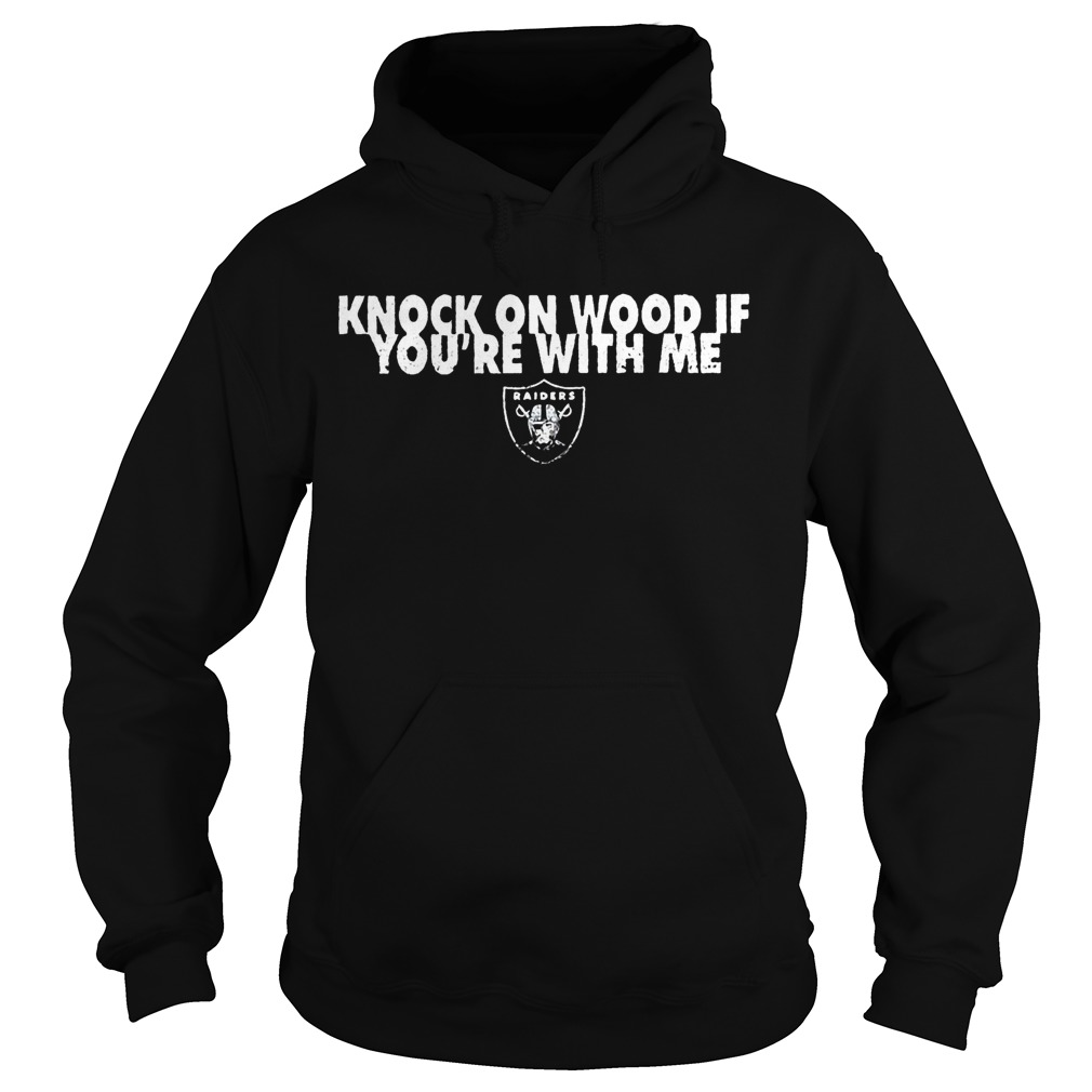 Knock On Wood If You're With Me Raiders Hoodie