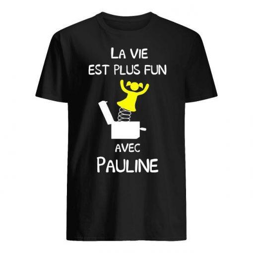 La Vie Est Plus Fun Avec Pauline Shirt