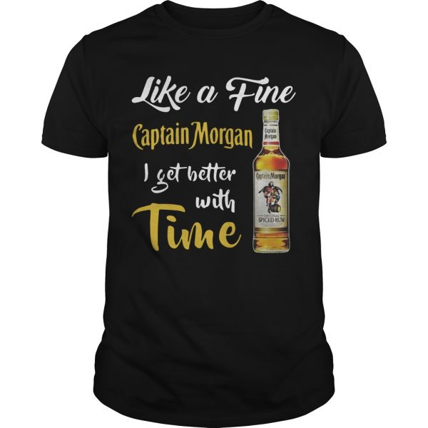 Like A Fine Captain Morgan I Get Better With Time