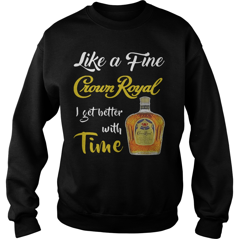 Like A Fine Crown Royal I Get Better With Time Sweater