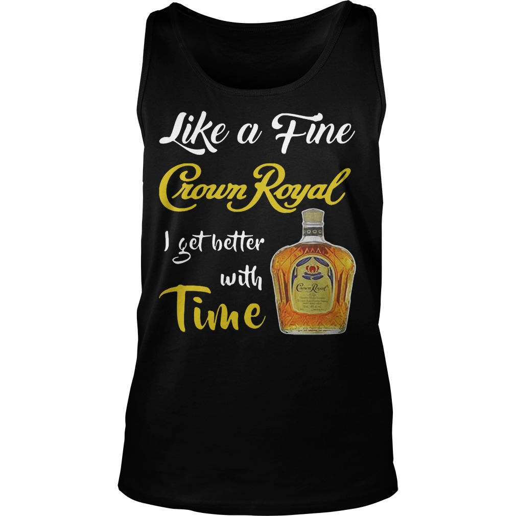 Like A Fine Crown Royal I Get Better With Time Tank Top