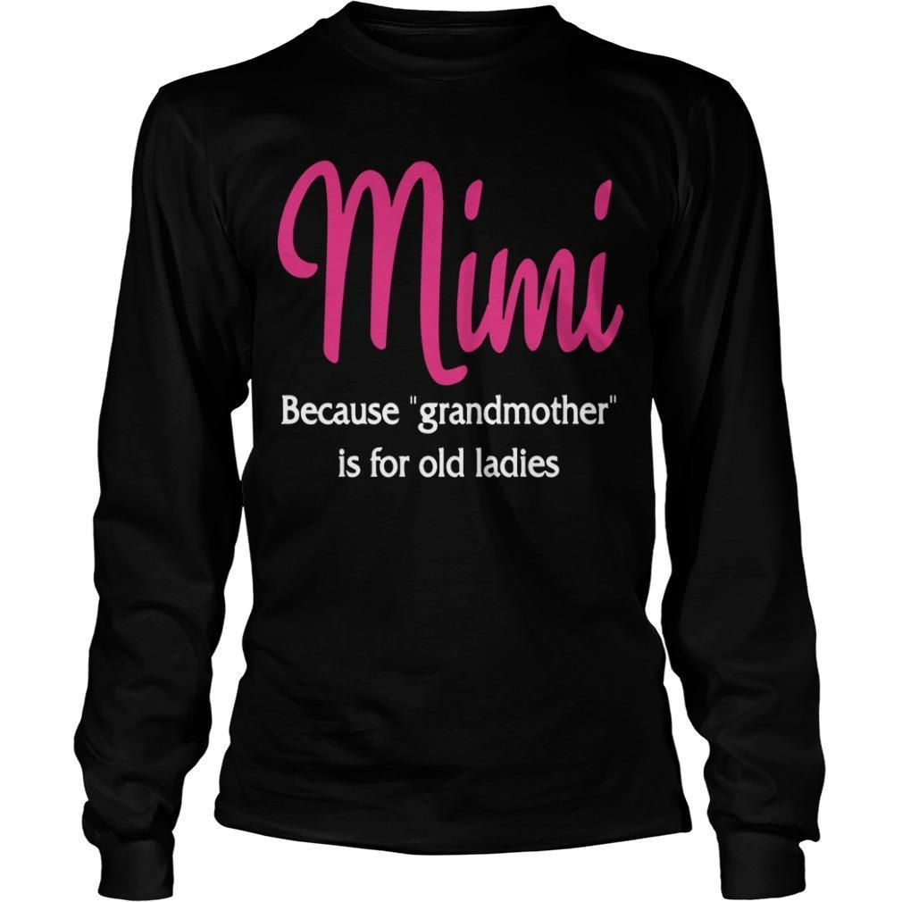 Mimi Because Grandmother Is For Old Ladies Longsleeve