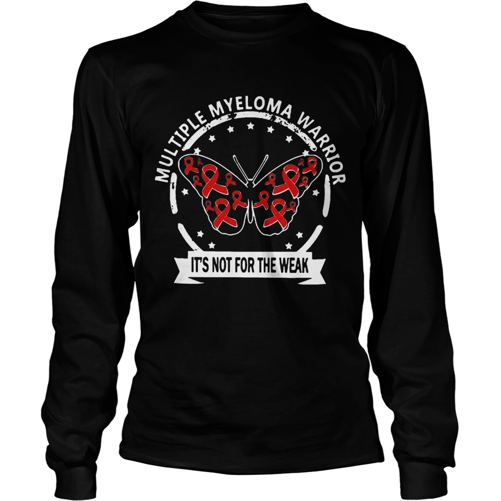 Multiple Myeloma Warrior It's Not For The Weak Longsleeve