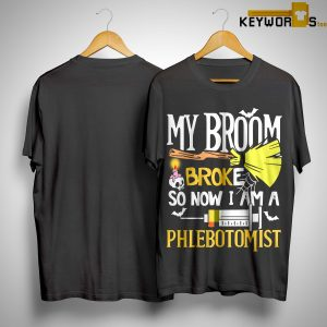 My Broom Broke So Now I Am A Phlebotomist Shirt