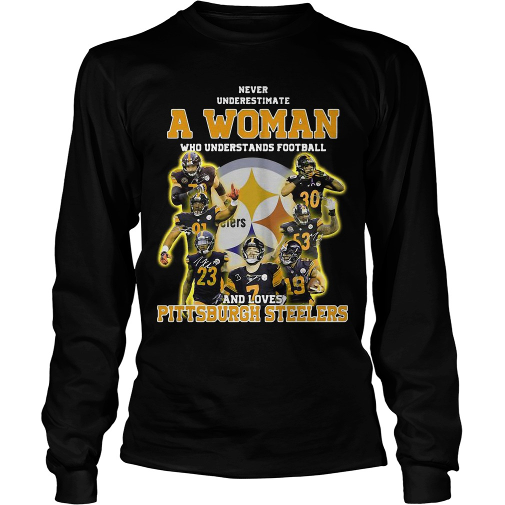 Never Underestimate A Woman Who Understands Football And Loves Pittsburgh Steelers Longsleeve