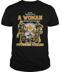 Never Underestimate A Woman Who Understands Football And Loves Pittsburgh Steelers