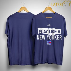 New York Rangers Play Like A New Yorker Shirt