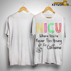 Nicu Where You're Never Too Young For Caffeine Shirt