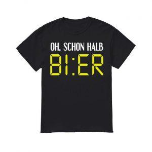 Oh Schon Halb Bier Shirt