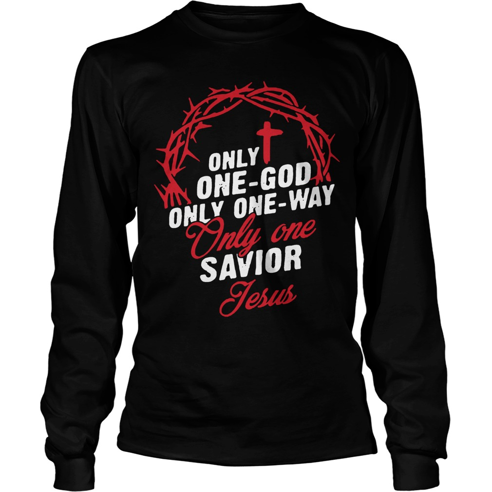 Only One God Only One Way Only One Savior Jesus Longsleeve