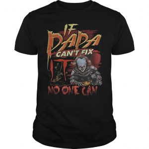 Pennywise If Dada Can't Fix IT No One Can Shirt