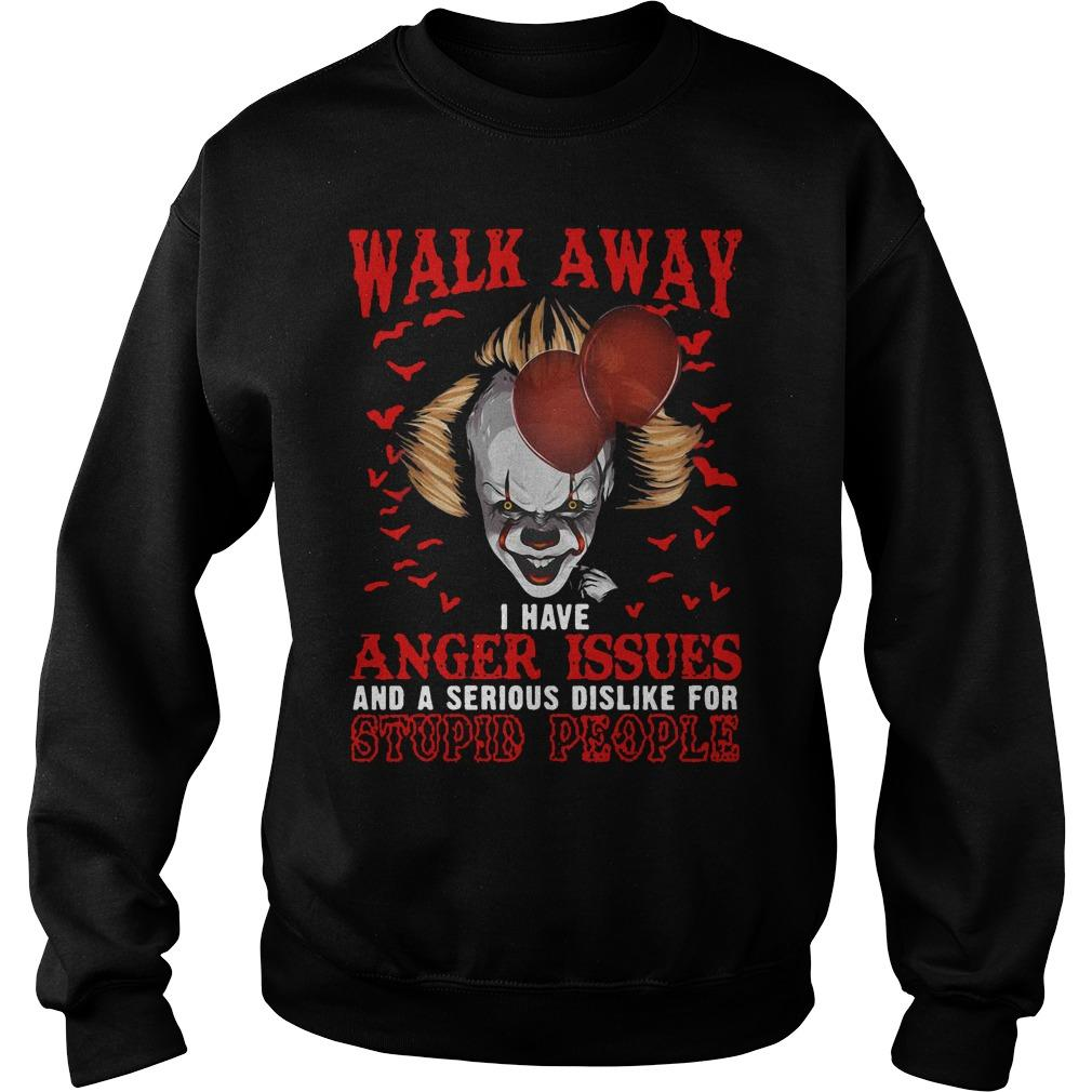 Pennywise Walk Away I Have Anger Issues And A Serious Dislike For Stupid People Sweater