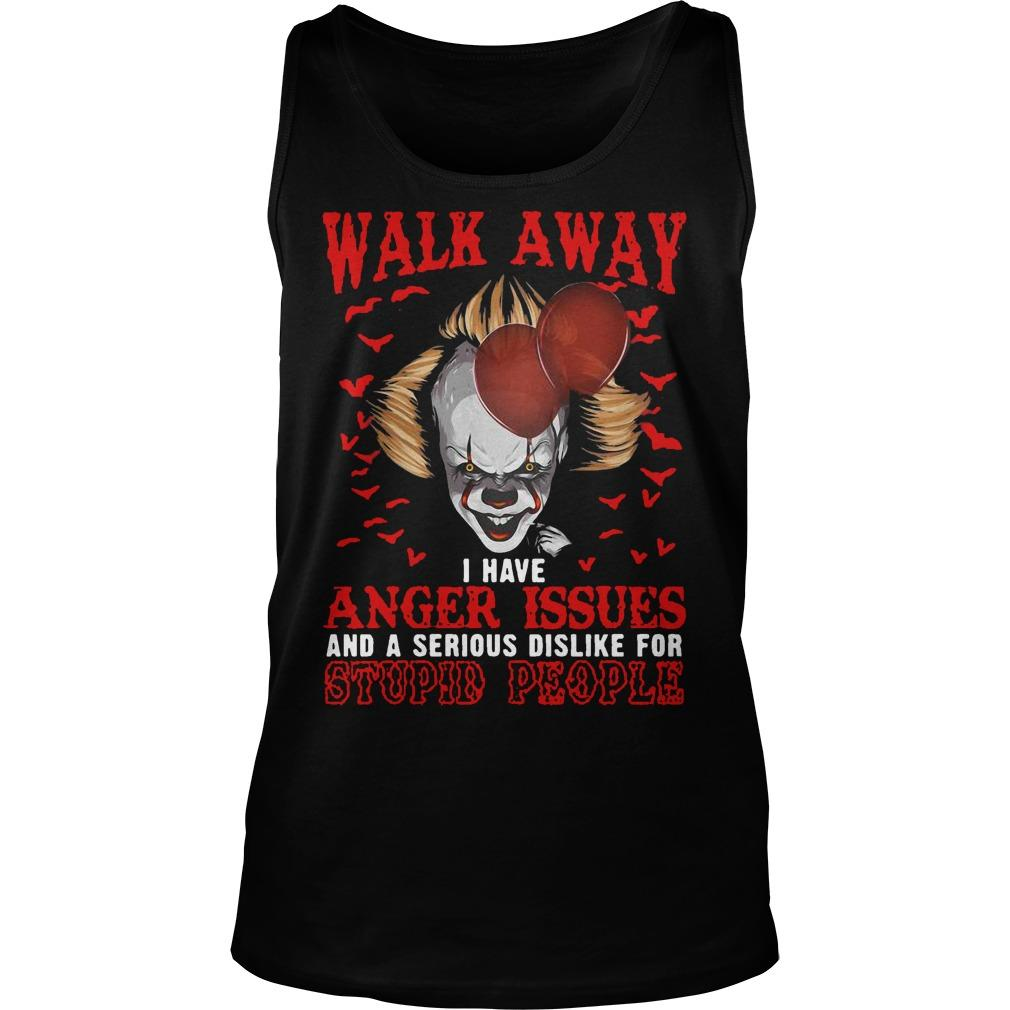 Pennywise Walk Away I Have Anger Issues And A Serious Dislike For Stupid People Tank Top
