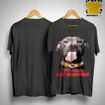 Pitbull Kansas City Chiefs To All My Haters Shirt