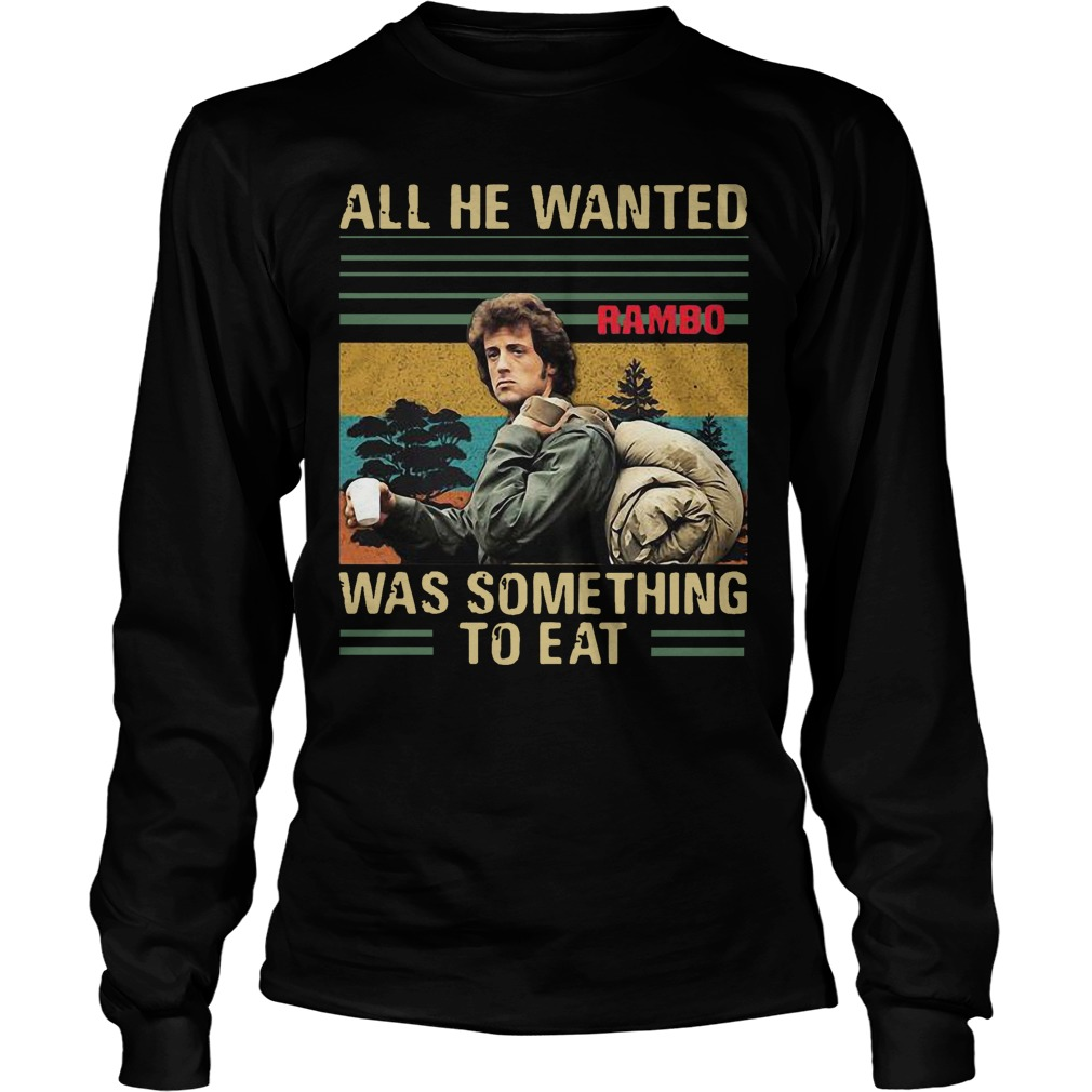 Rambo All He Wanted Was Something To Eat Longsleeve