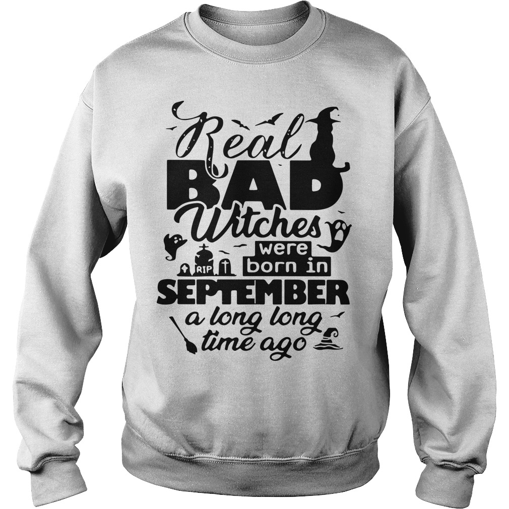 Real Bad Witches Were Born In September A Long Long Time Ago Sweater
