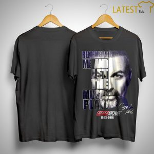 Remember Me And Let The Music Play George Michael Shirt