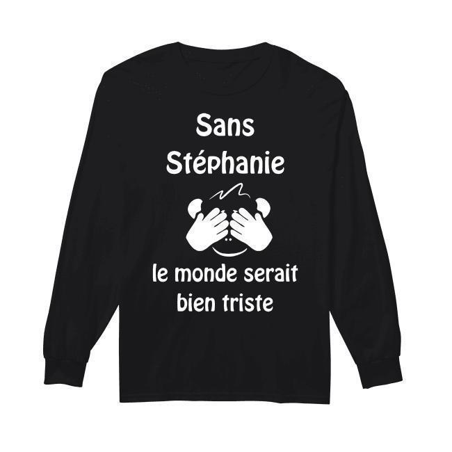 Sans Stéphanie Le Monde Serait Bien Triste Longsleeve