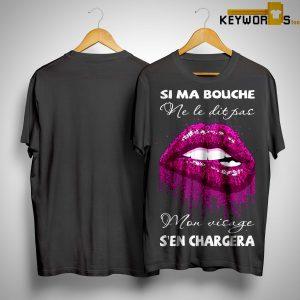 Si Ma Bouche Ne Le Dit Pas Mon Visage S'en Chargera Shirt