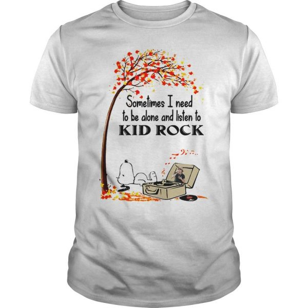 Snoopy Sometimes I Need To Be Alone And Listen To Kid Rock Shirt