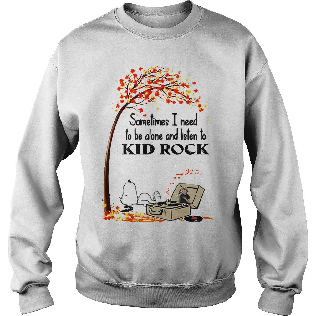 Snoopy Sometimes I Need To Be Alone And Listen To Kid Rock Sweater