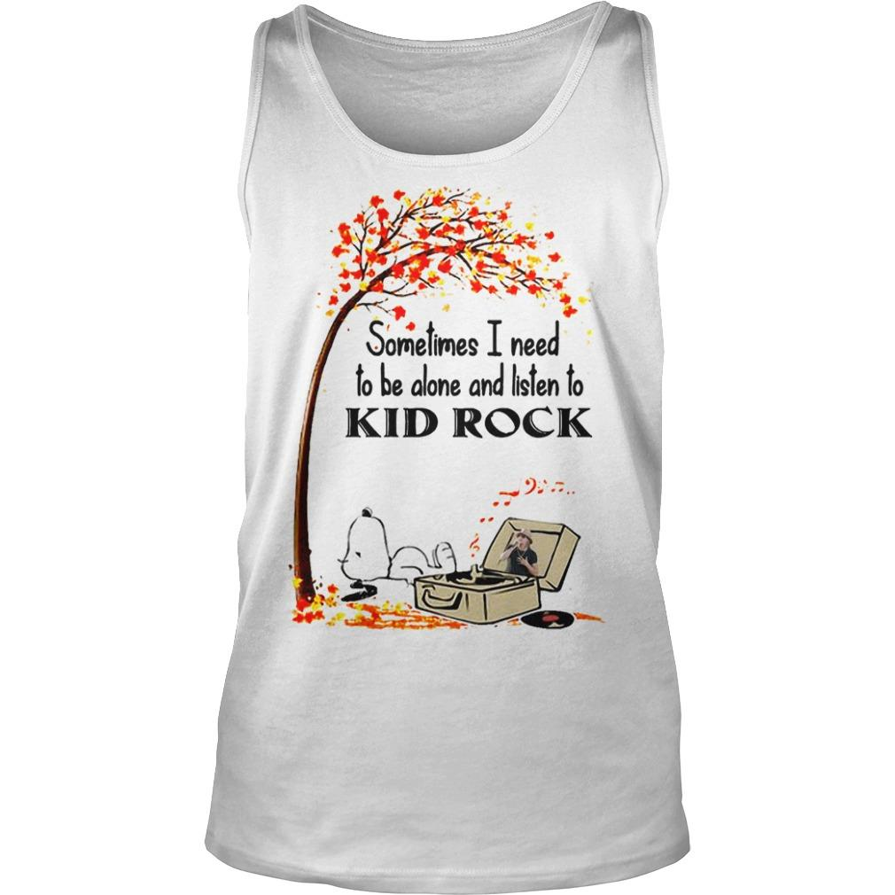 Snoopy Sometimes I Need To Be Alone And Listen To Kid Rock Tank Top