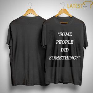 Some People Did Something 9.11 Shirt