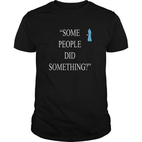 Some People Did Something T Shirt