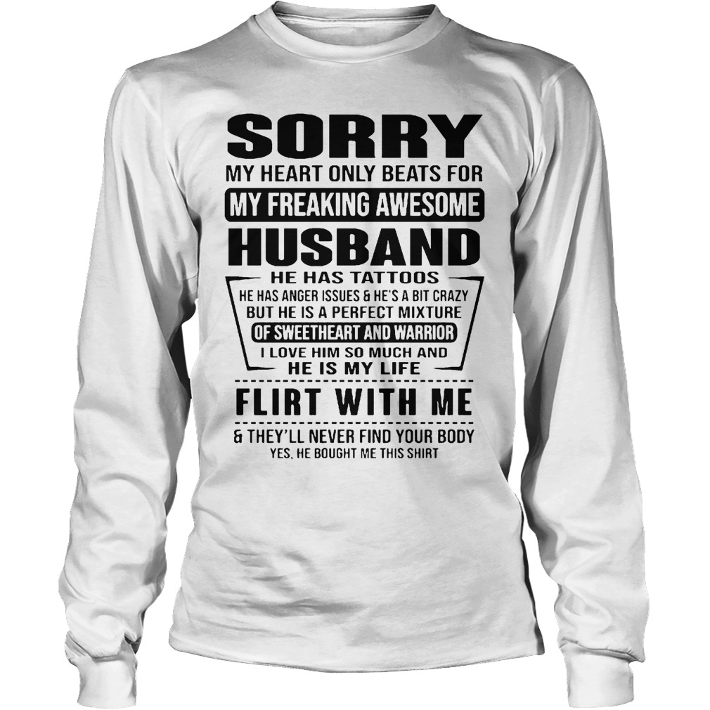 Sorry My Heart Only Beats For My Freaking Awesome Husband Flirt With Me Longsleeve