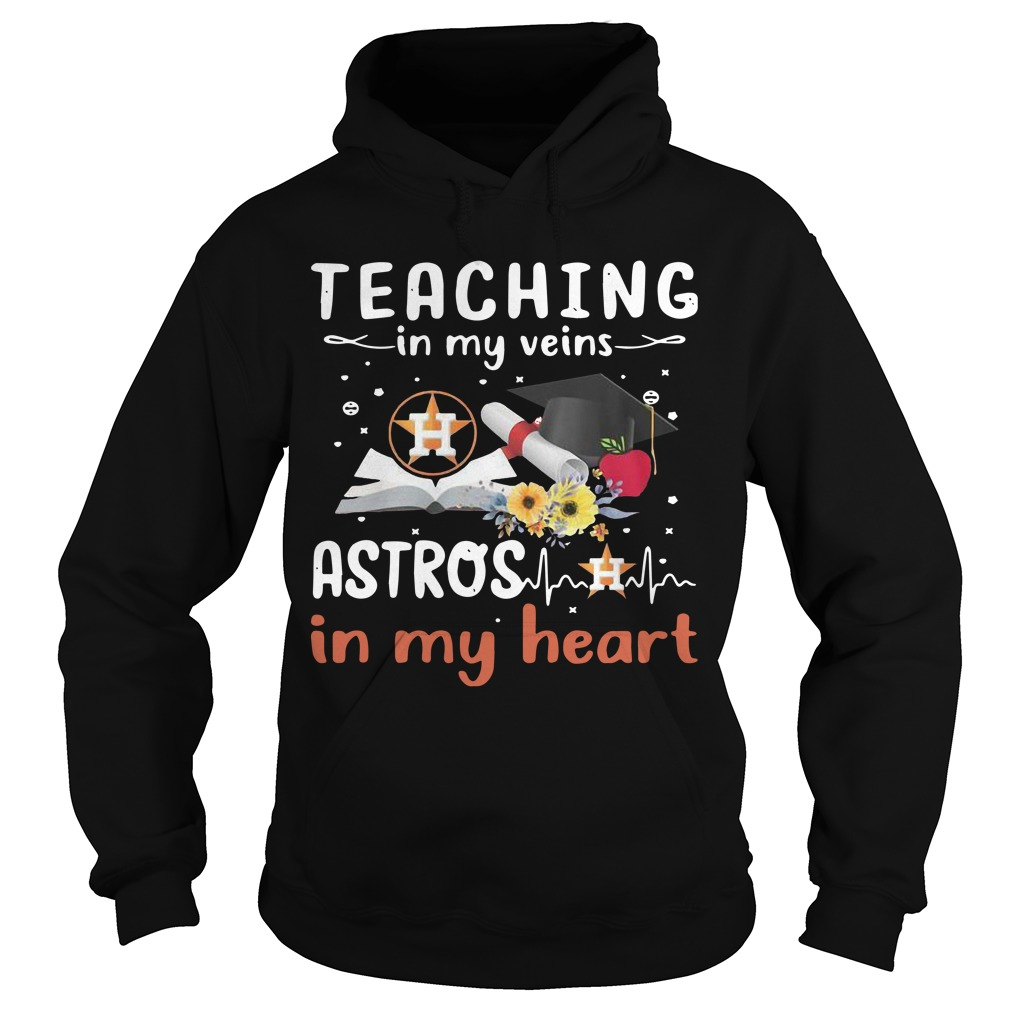 Teaching In My Veins Houston Astros In My Heart Hoodie